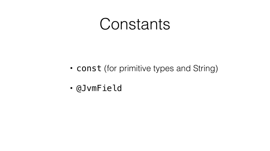 Constants • const (for primitive types and Stri...