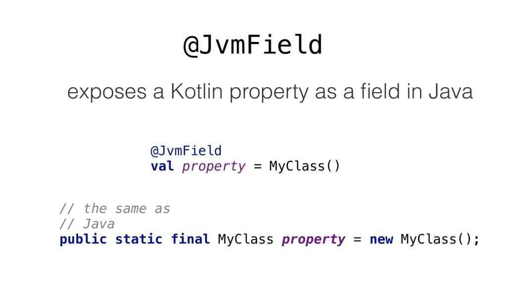 @JvmField @JvmField val property = MyClass() //...