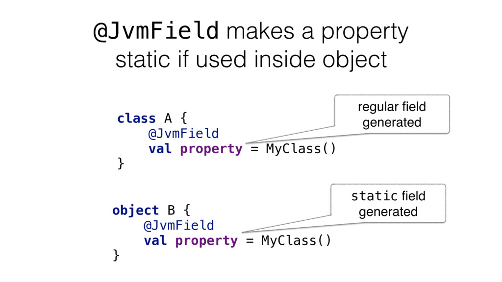 @JvmField makes a property static if used insid...