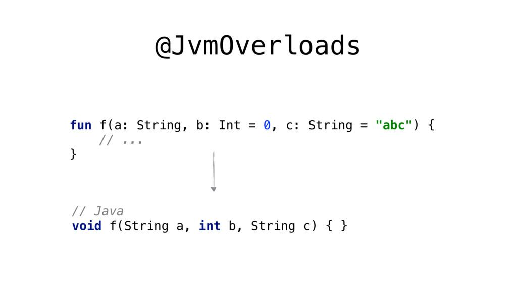 @JvmOverloads  fun f(a: String, b: Int = 0, c:...
