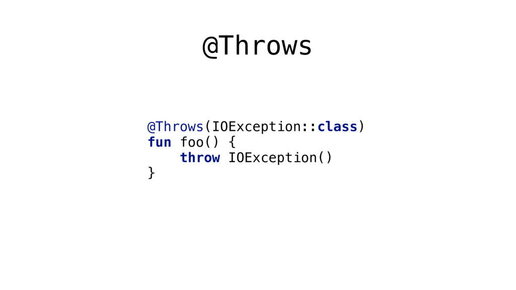 @Throws @Throws(IOException::class) fun foo() ...