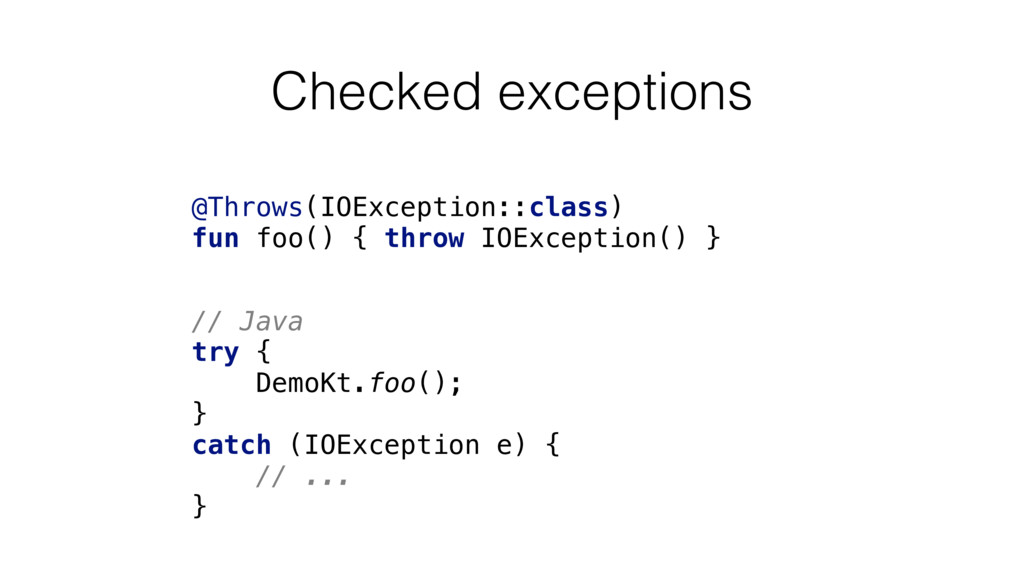 Checked exceptions // Java try { DemoKt.foo()...