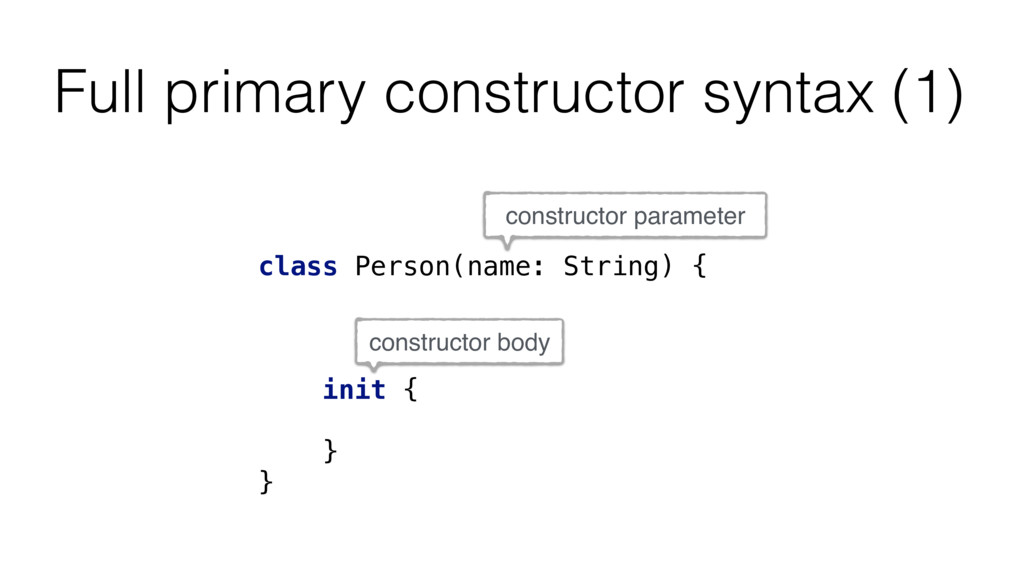 Full primary constructor syntax (1) class Perso...
