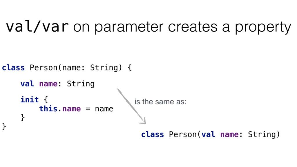 val/var on parameter creates a property class P...