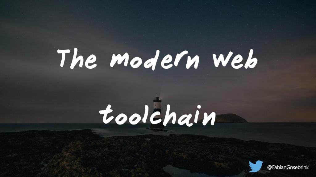 The modern web toolchain @FabianGosebrink