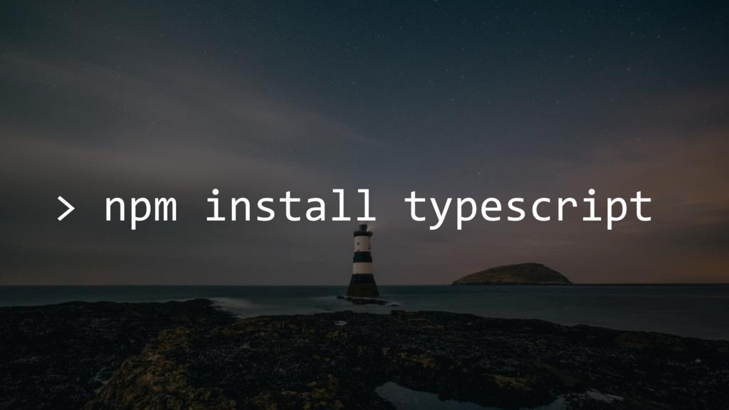 > npm install typescript