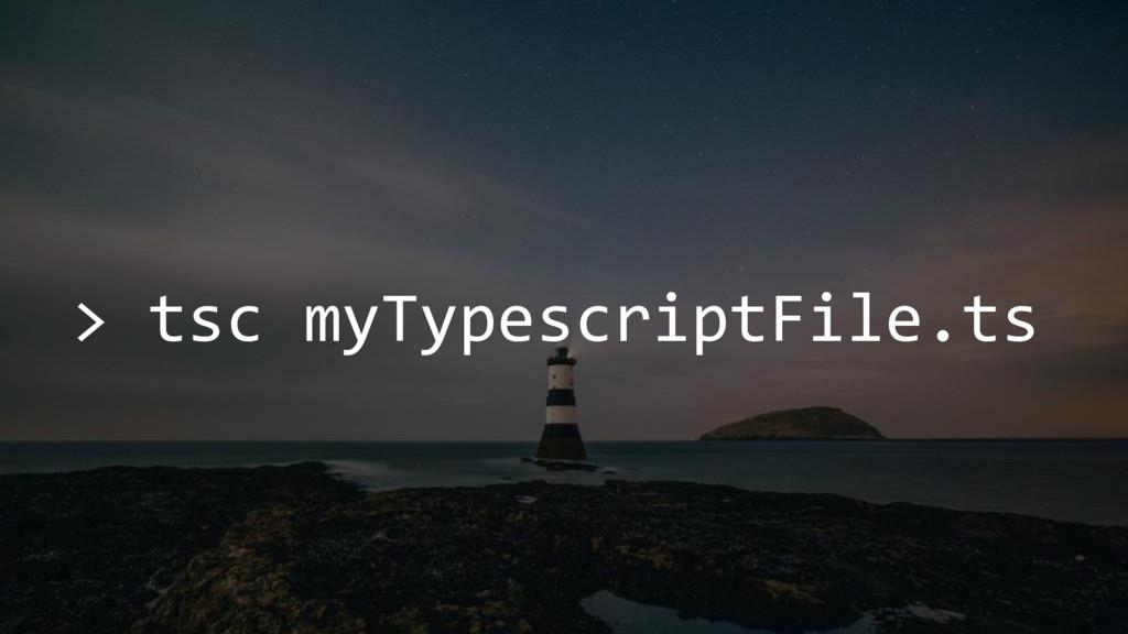 > tsc myTypescriptFile.ts