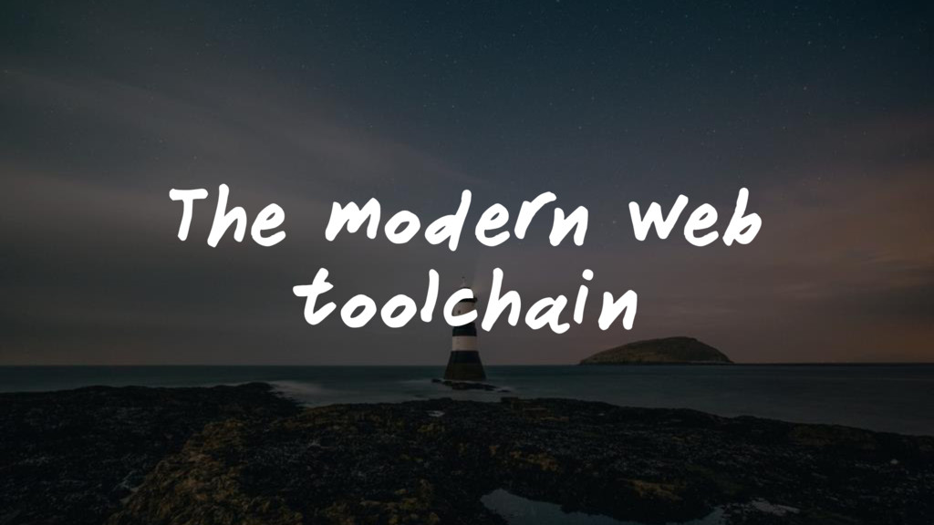 The modern web toolchain