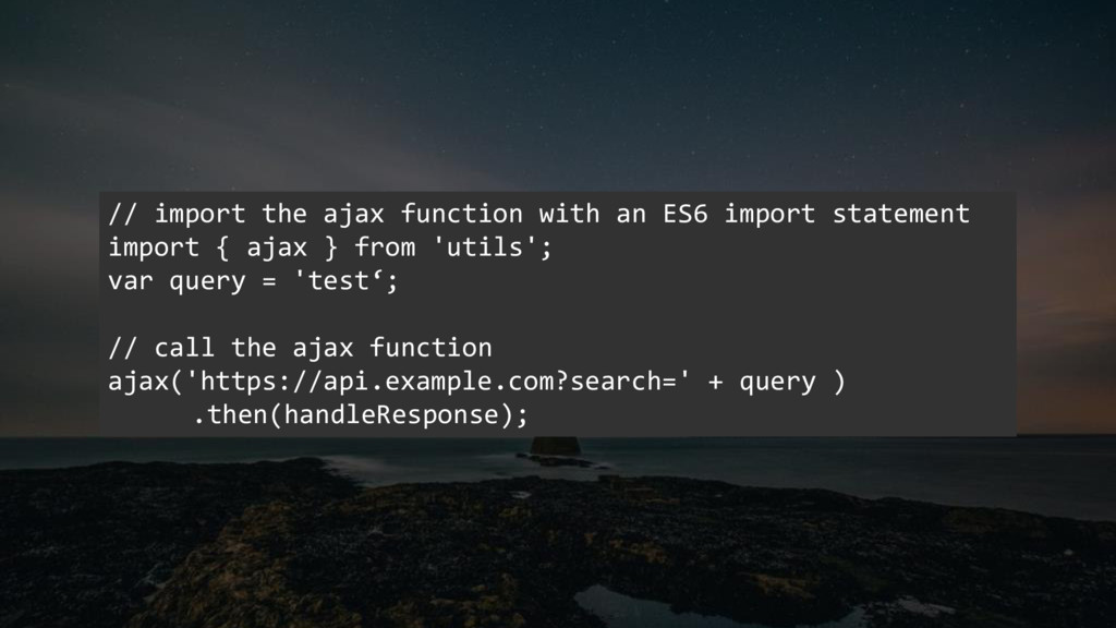 // import the ajax function with an ES6 import ...