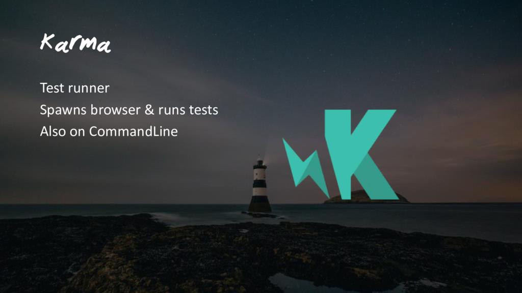 Karma Test runner Spawns browser & runs tests A...