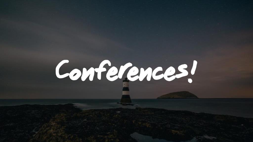 Conferences!