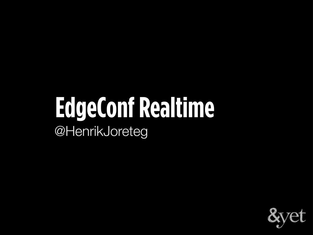 @HenrikJoreteg EdgeConf Realtime
