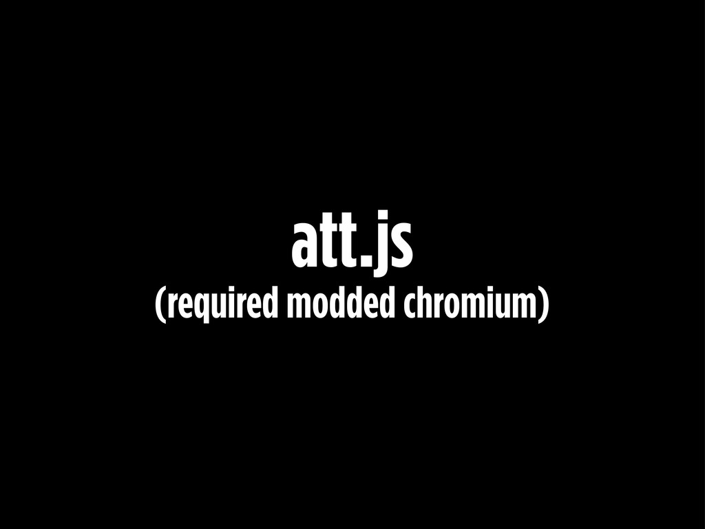 att.js (required modded chromium)