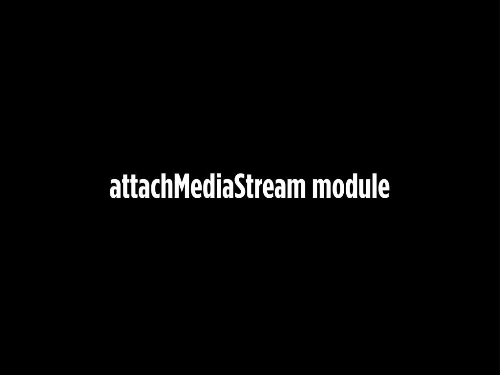attachMediaStream module
