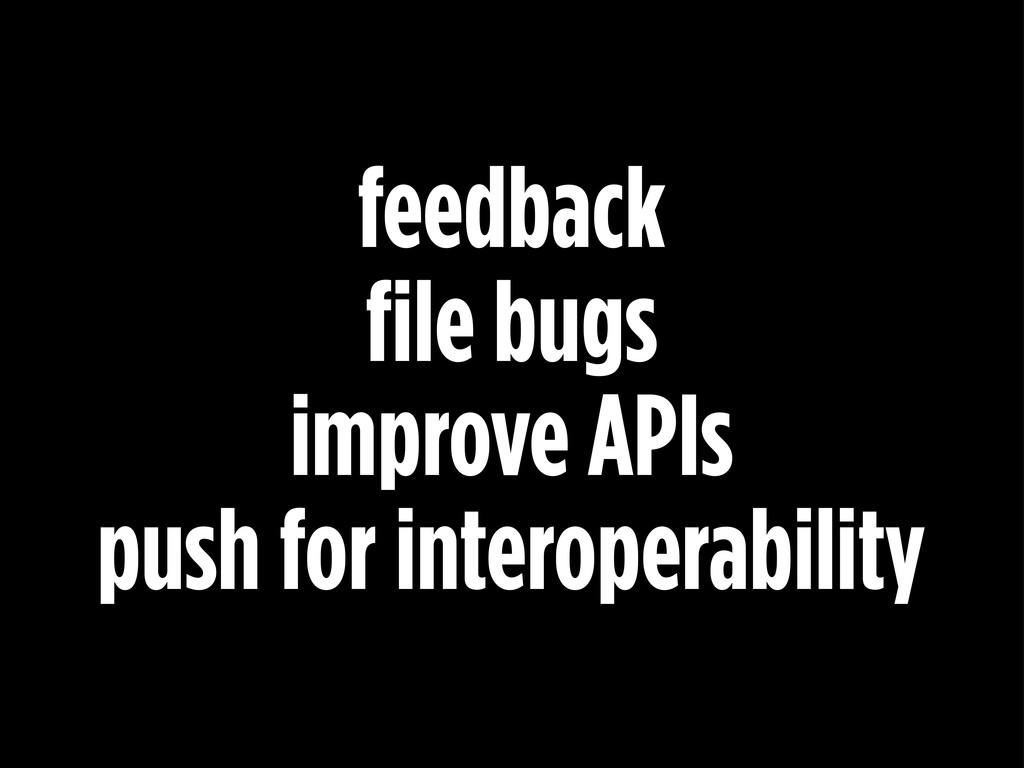feedback file bugs improve APIs push for intero...