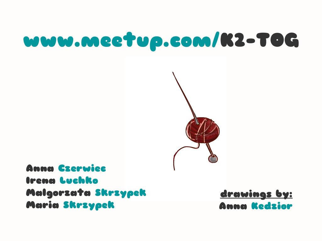 www.meetup.com/K2-TOG Anna Czerwiec Irena Luchk...