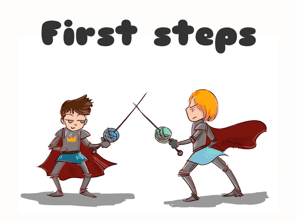 Początki są trudne ale bardzo ważne First steps