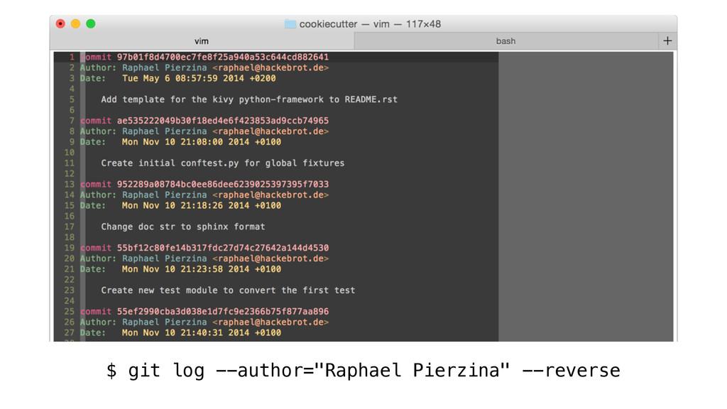 "$ git log --author=""Raphael Pierzina"" --reverse"