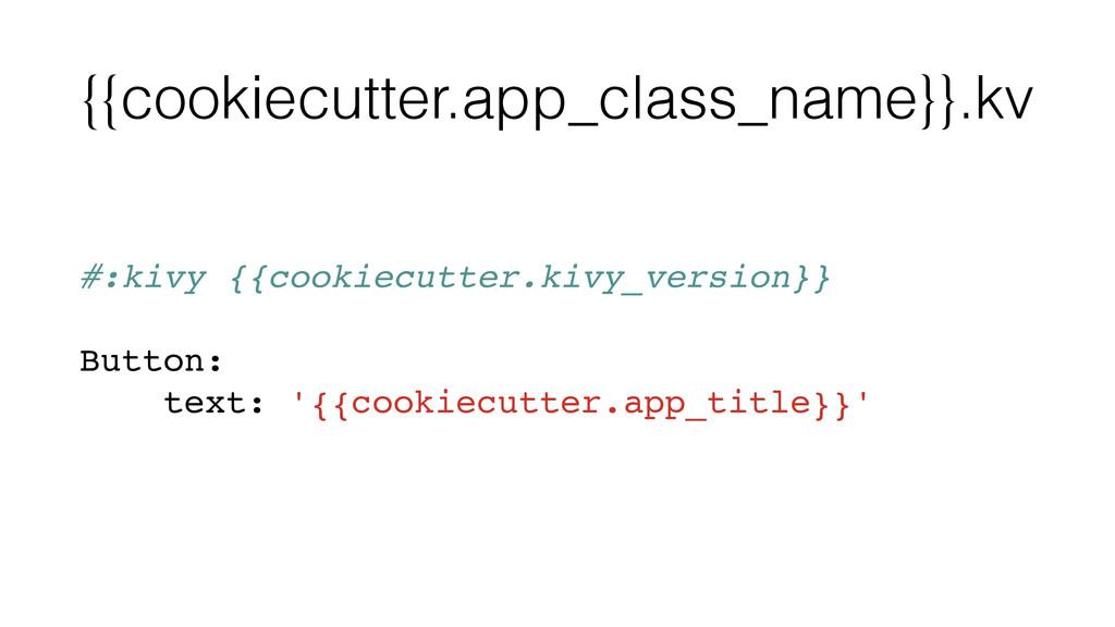 {{cookiecutter.app_class_name}}.kv #:kivy {{coo...