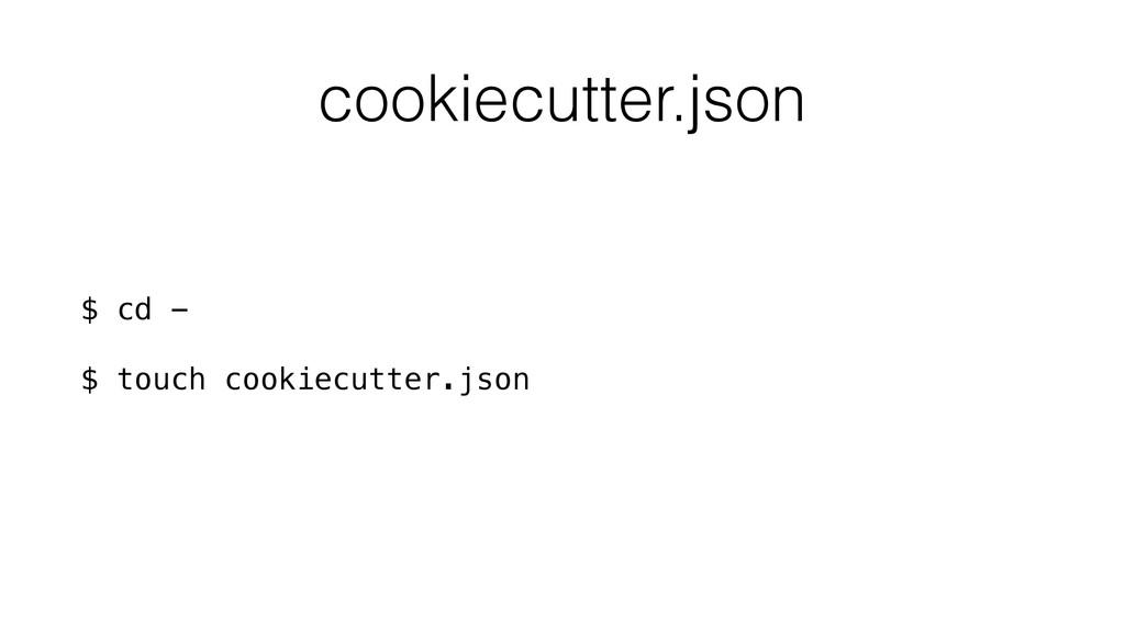 cookiecutter.json $ cd - $ touch cookiecutter.j...