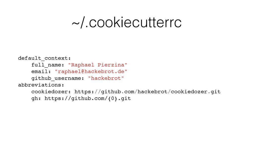 """~/.cookiecutterrc default_context: full_name: """"..."""