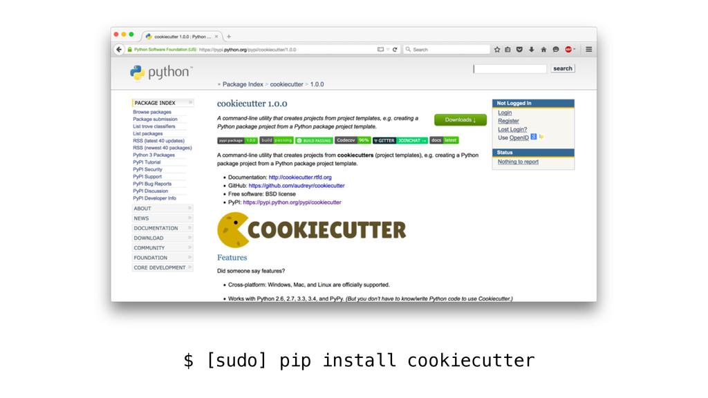 $ [sudo] pip install cookiecutter