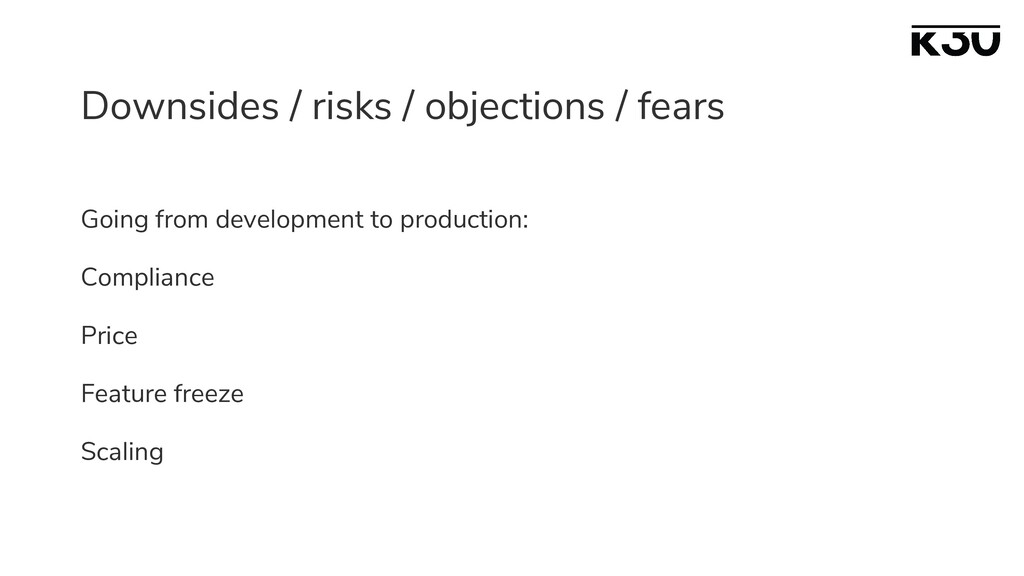 Downsides / risks / objections / fears Going fr...