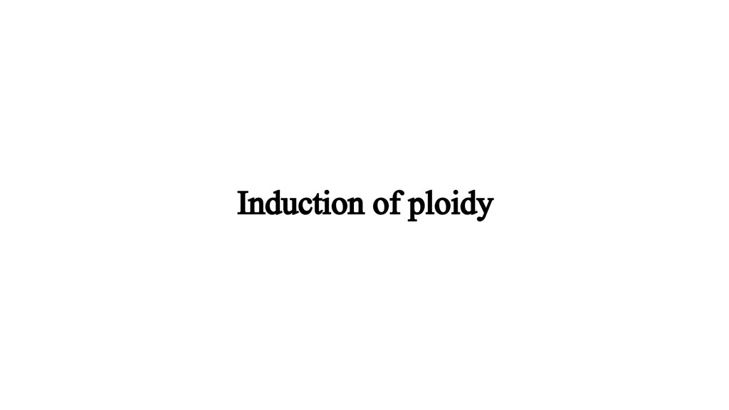 Induction of ploidy