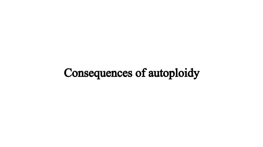 Consequences of autoploidy