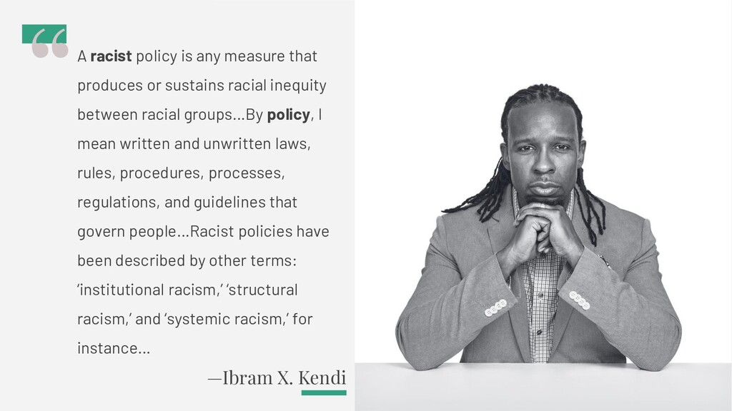 —Ibram X. Kendi A racist policy is any measure ...