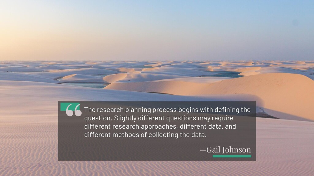 —Gail Johnson The research planning process beg...