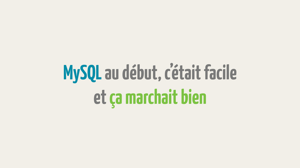 MySQL au début, c'était facile et ça marchait b...