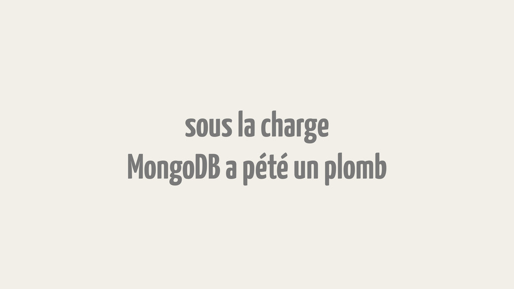 sous la charge MongoDB a pété un plomb