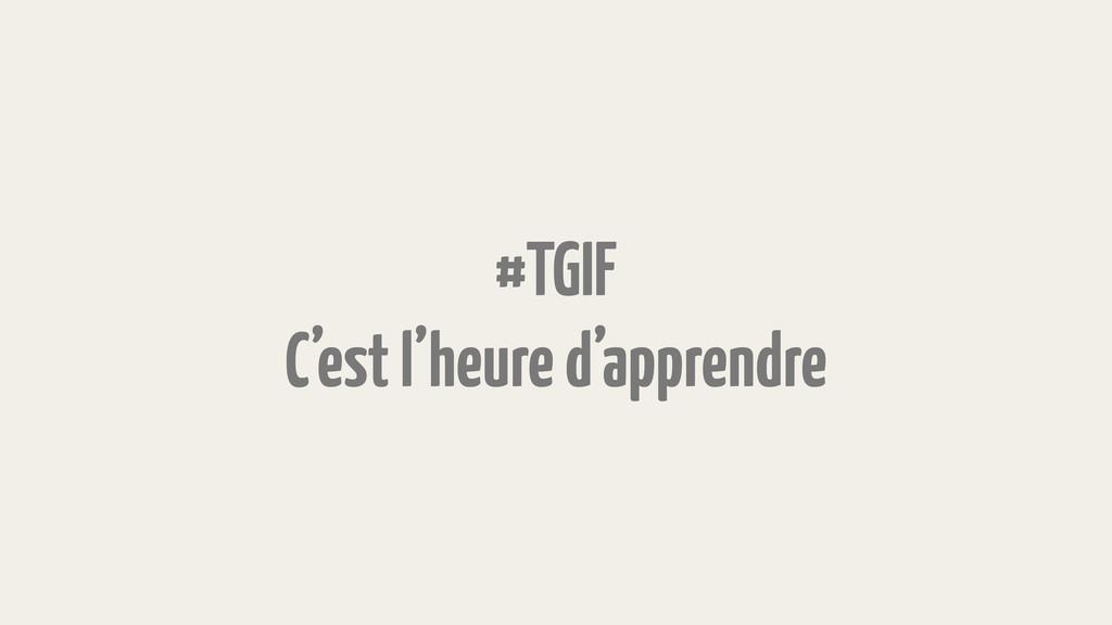 #TGIF C'est l'heure d'apprendre