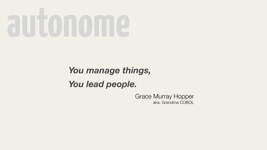 autonome You manage things, You lead people. Gr...