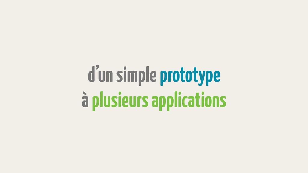 d'un simple prototype à plusieurs applications