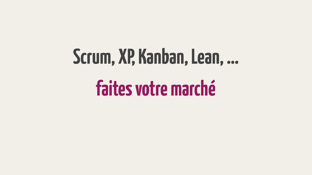 faites votre marché Scrum, XP, Kanban, Lean, …
