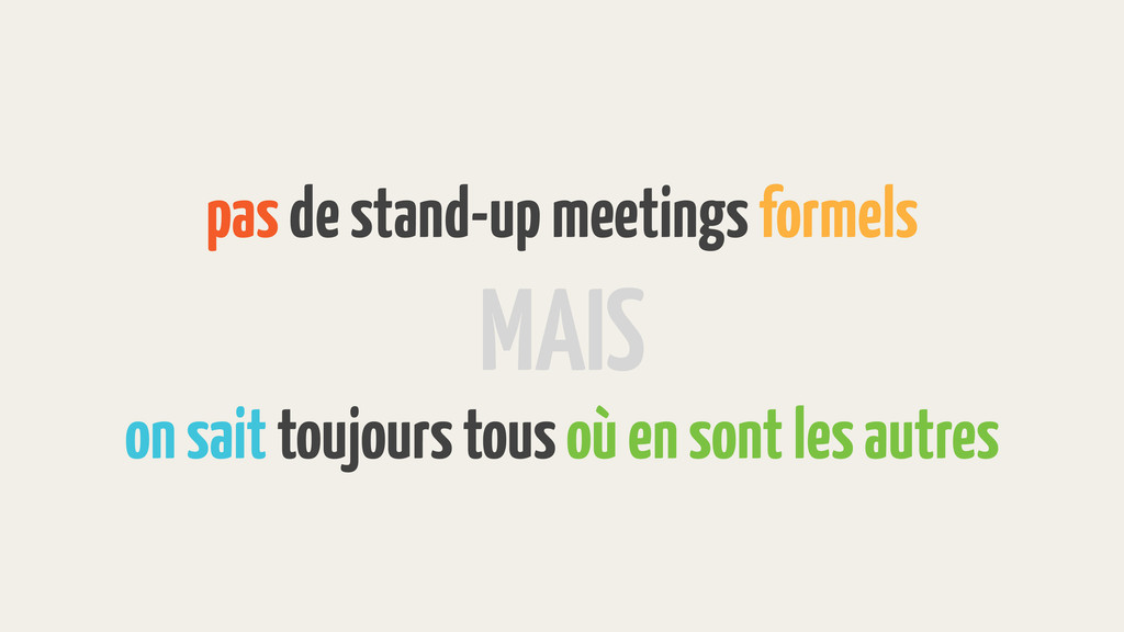 pas de stand-up meetings formels on sait toujou...