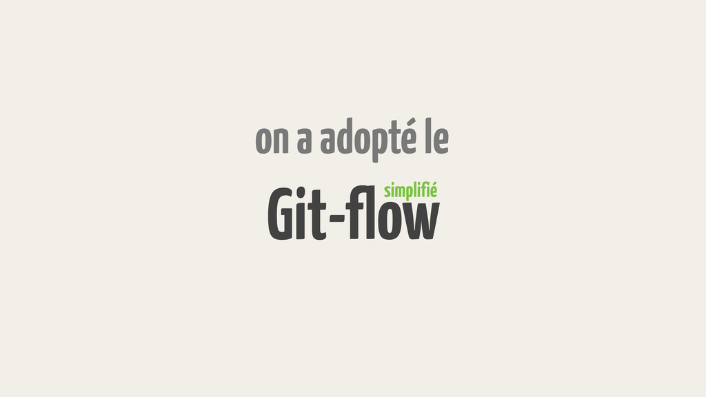 -flow simplifié on a adopté le Git