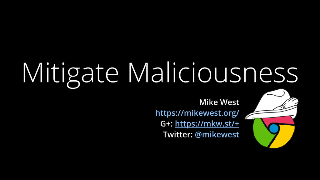 Mitigate Maliciousness Mike West https://mikewe...