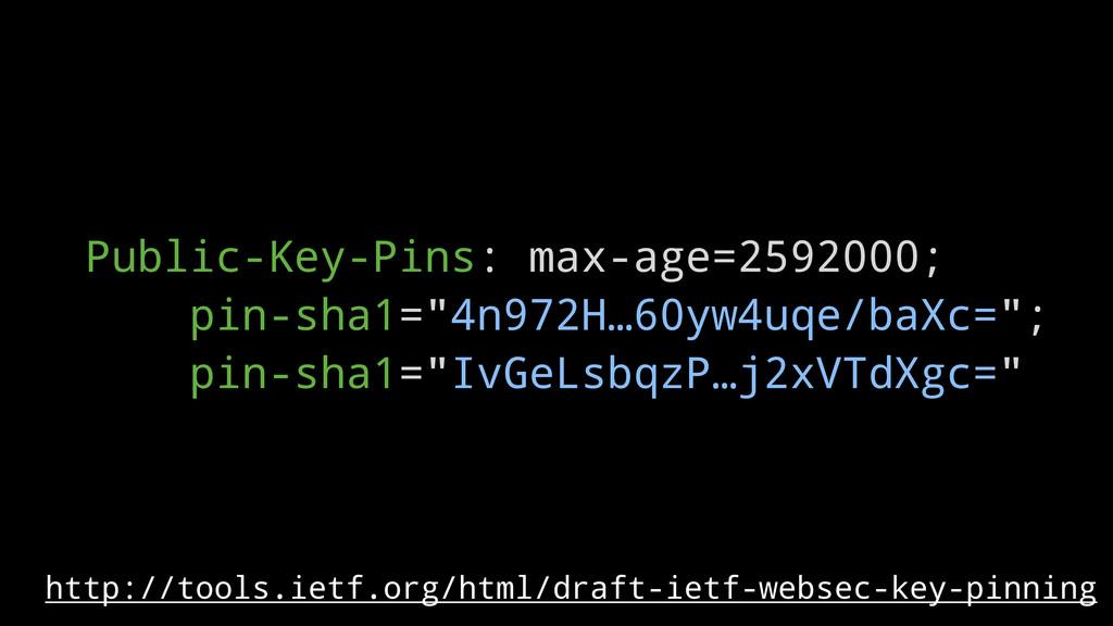 "Public-Key-Pins: max-age=2592000; pin-sha1=""4n9..."
