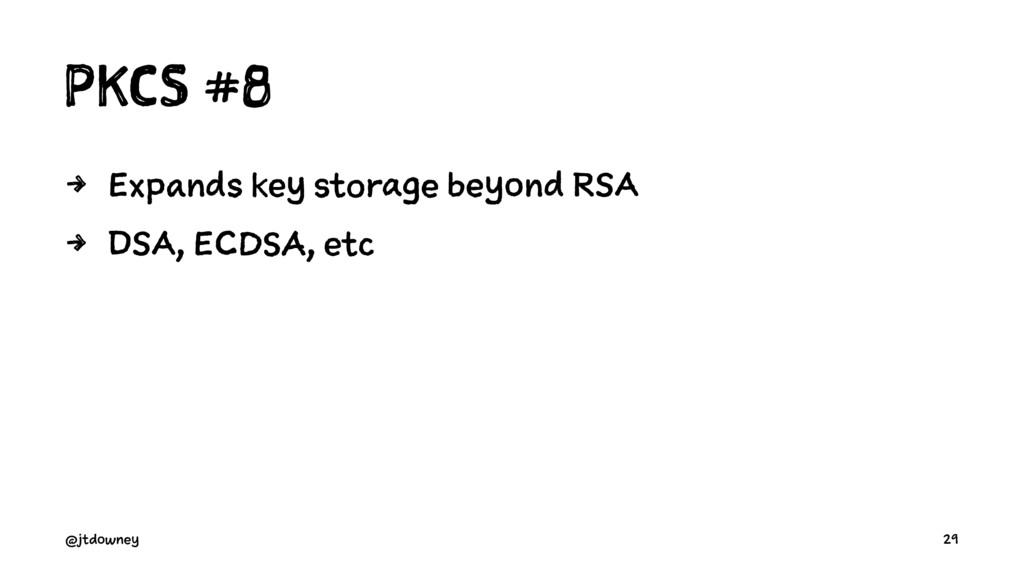 PKCS #8 4 Expands key storage beyond RSA 4 DSA,...