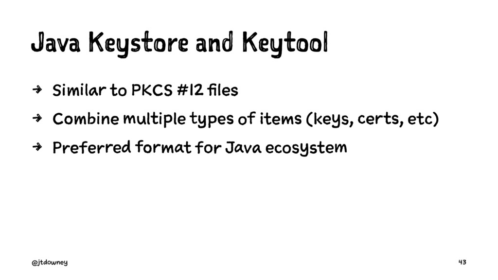 Java Keystore and Keytool 4 Similar to PKCS #12...