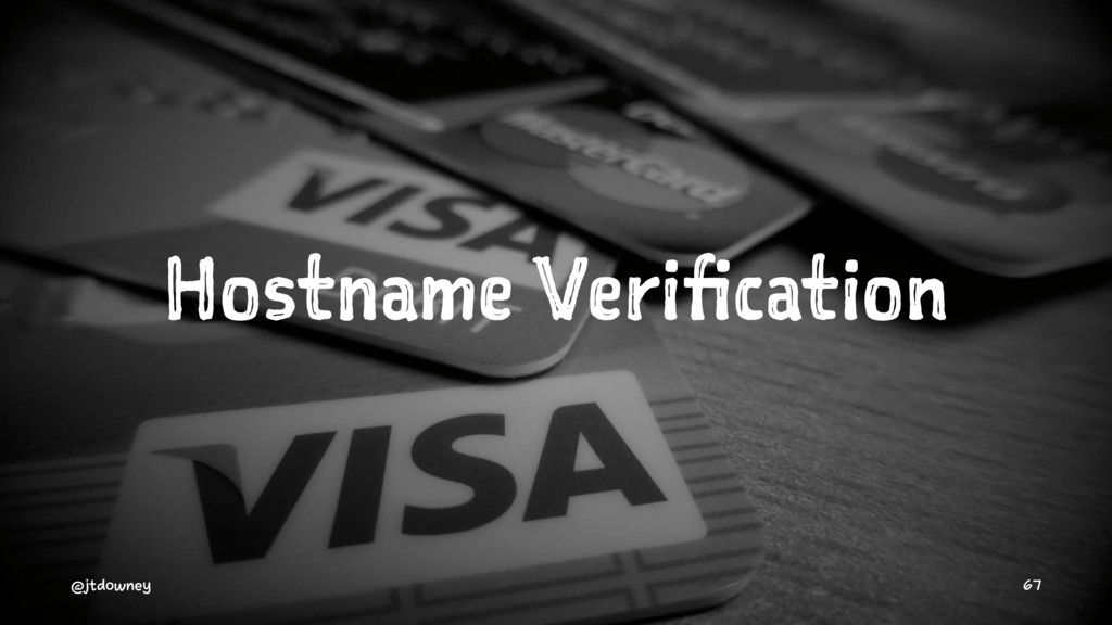 Hostname Verification @jtdowney 67