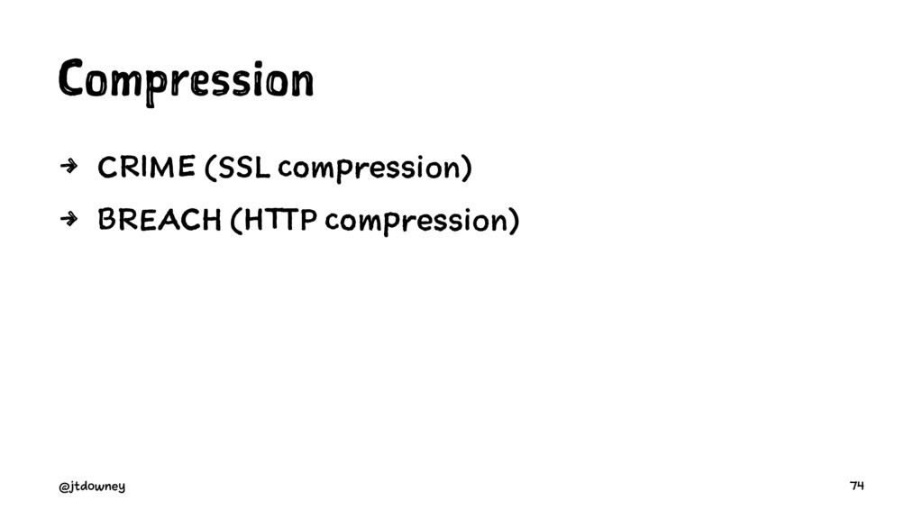 Compression 4 CRIME (SSL compression) 4 BREACH ...
