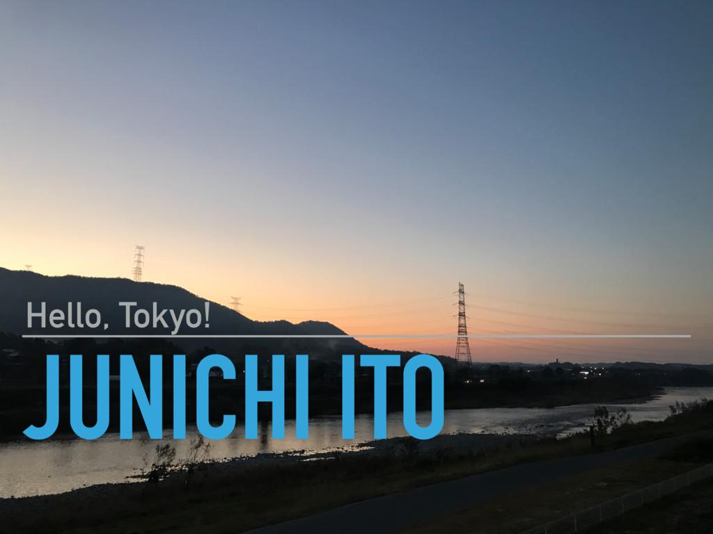 JUNICHI ITO Hello, Tokyo!