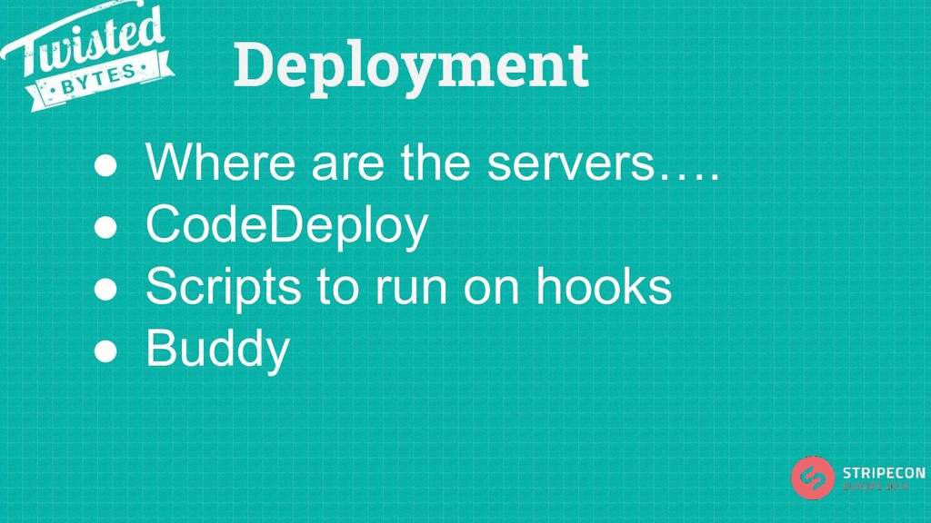 Deployment ● Where are the servers…. ● CodeDepl...