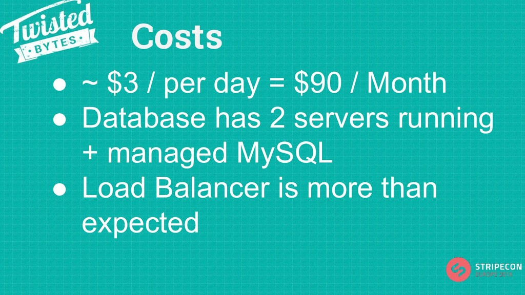 Costs ● ~ $3 / per day = $90 / Month ● Database...