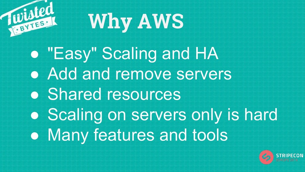"Why AWS ● ""Easy"" Scaling and HA ● Add and remov..."