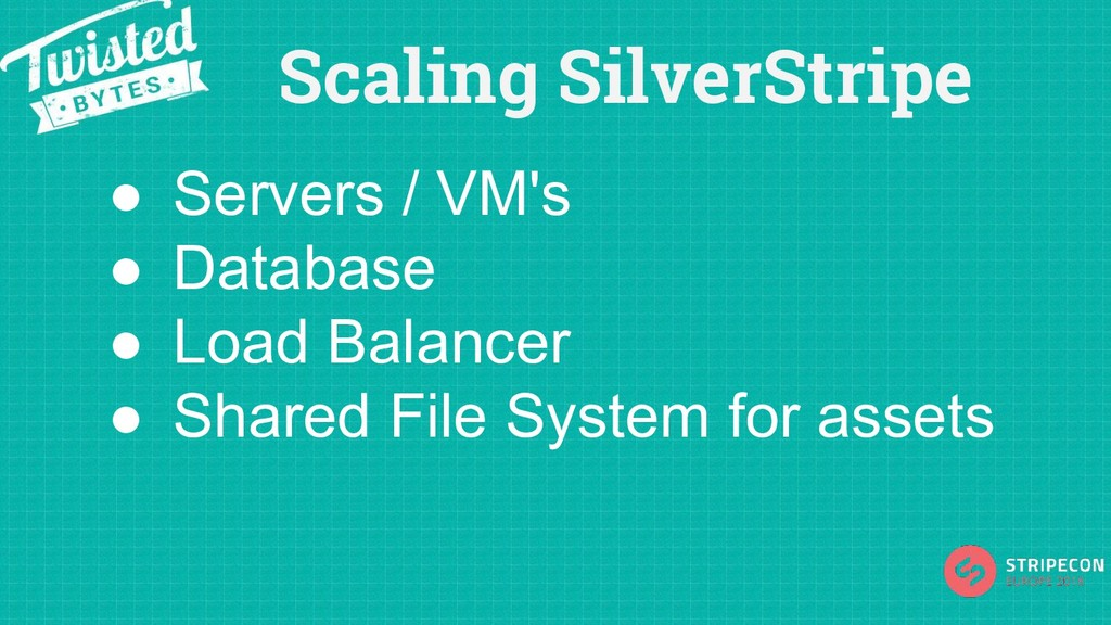 Scaling SilverStripe ● Servers / VM's ● Databas...